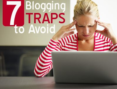 7 Blogging Traps to Avoid
