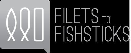 Filets to Fishsticks